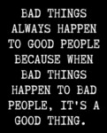 Bad Things Always Happen To Good People...
