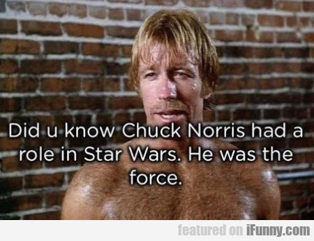 Did u know Chuck Norris had a role in Star Wars...