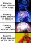 Knowing Drake Because Of His Songs - Knowing...