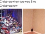 Christmas When You Were 8 Vs Christmas Now...