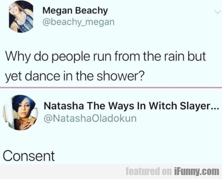 Why Do People Run From The Rain But Yet...