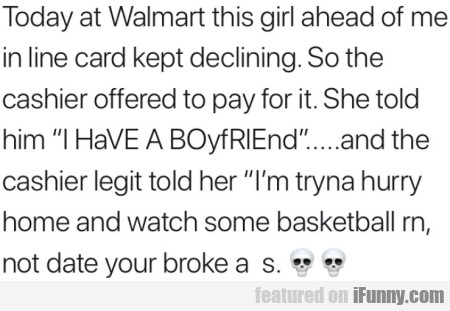 Today At Walmart This Girl Ahead Of Me In Line...
