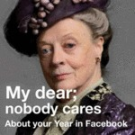 My Dear - Nobody Cares About Your Year On Facebook