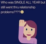 Who Was Single All Year But Still Went...