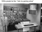 1950s People Be Like - Rate My Gaming Setup...