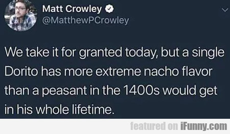 We take it for granted today but a single Dorito..