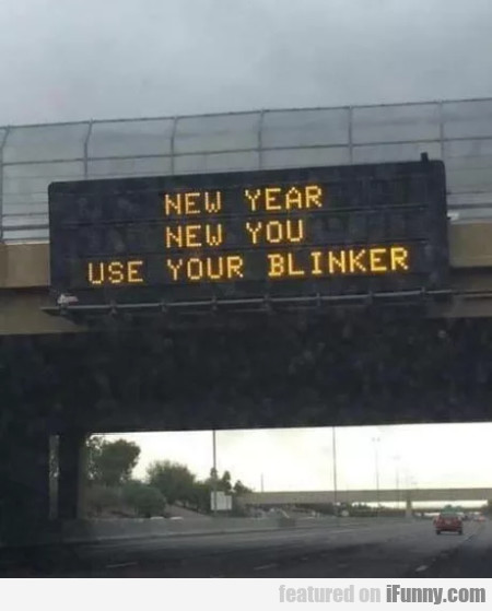 New Year, New You - Use Your Blinker...