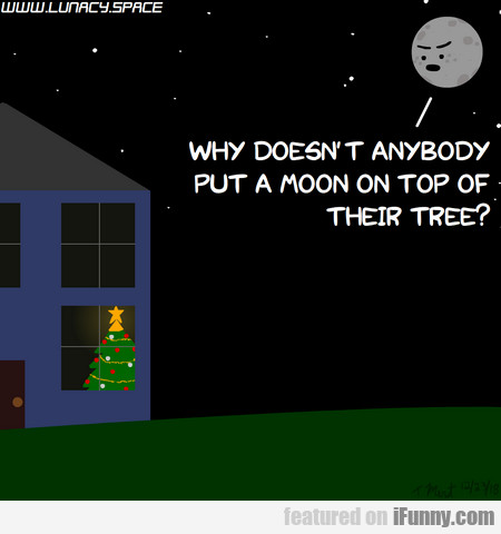 Why Doesn't Anybody Put A Moon On Top Of Their...