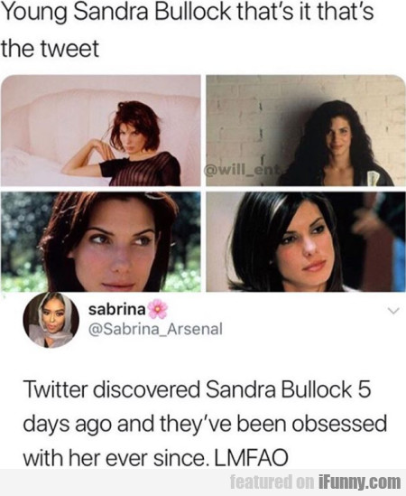 Young Sandra Bullock That's It That's The Tweet...