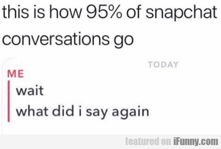 This is how 95% of snapchat conversations go