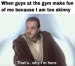 When Guys At The Gym Make Fun Of Me Because...