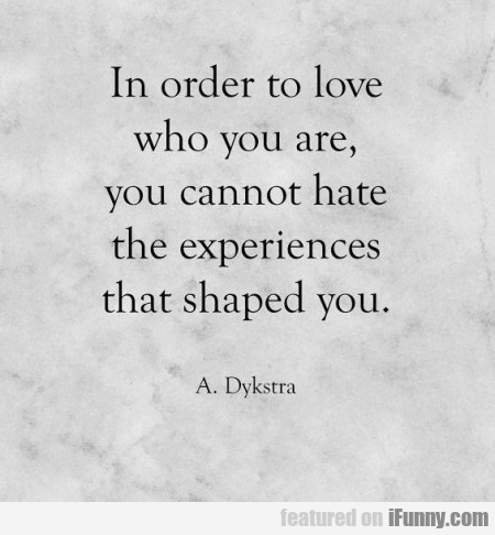 In Order To Love Who You Are, You Cannot Hate...