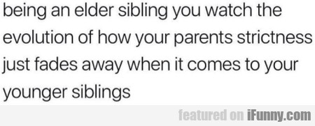 Being an elder sibling you watch the evolution...