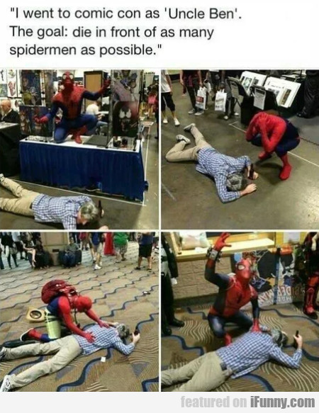 I Went To Comic Con As Uncle Ben - The Goal...