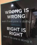 Wrong Is Wrong Even If Everybody Is Doing It...