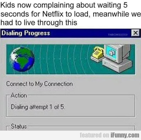 Kids Now Complaining About Waiting 5 Seconds...
