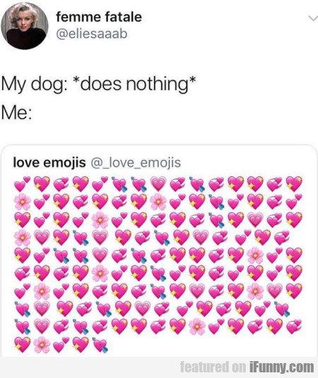 My Dog - Does Nothing - Me: