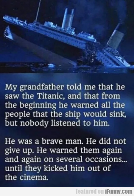 My grandfather told me that he saw the Titanic...