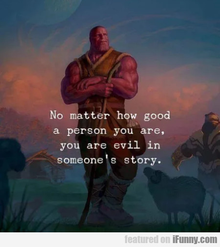 No matter how good a person you are, you are...