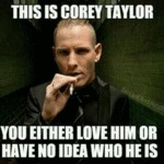 This Is Corey Taylor - You Either Love Him Or...