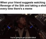 When Your Friend Suggests Watching Revenge Of...