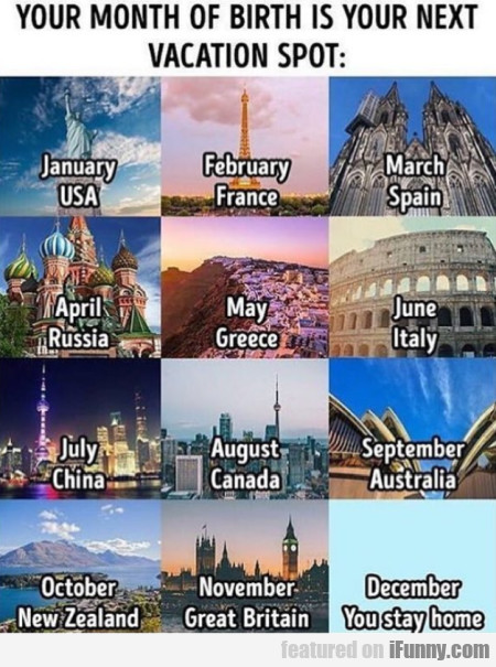 Your Month Of Birth Is Your Next Vacation Spot...