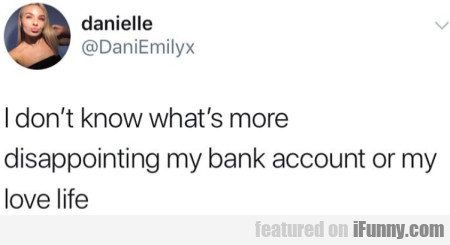 I Don't Know What's More Dissapointing My Bank...