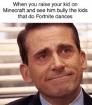 When You Raise Your Kid On Minecraft And...