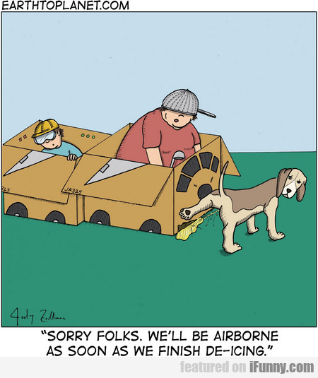sorry folks. we'll be airborne as soon as we...
