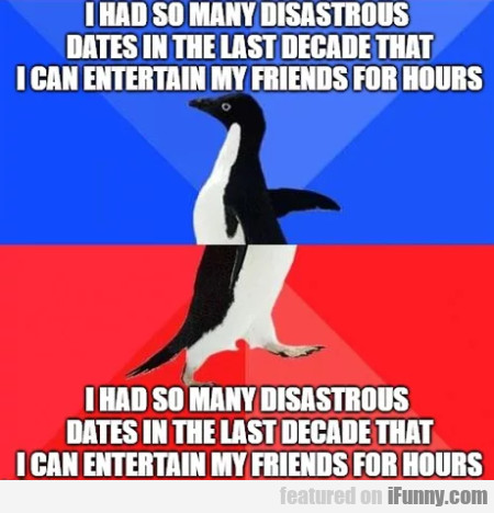 I Had So Many Disastrous Dates In The Last...