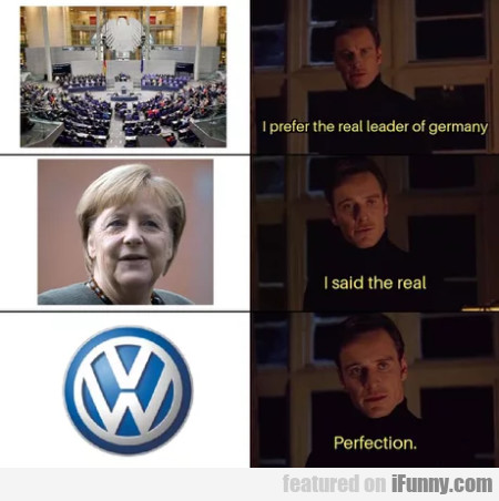 I Prefer The Real Leader Of Germany - I Said The..