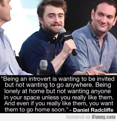 Being An Introvert Is Wanting To Be Invited But...