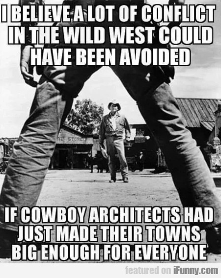 I believe a lot of conflict in the wild west could