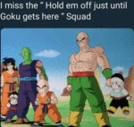 I Miss The Hold Em Off Until Goku Gets Here...