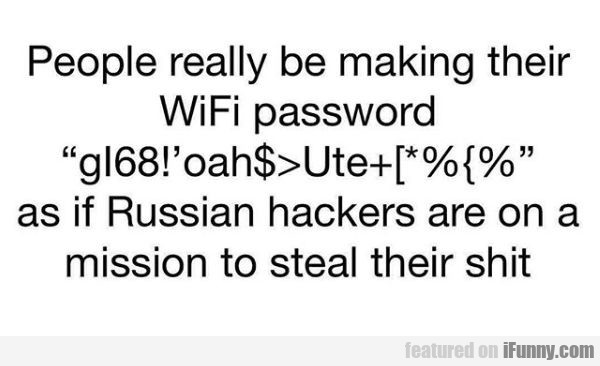 People Really Making Their Wifi Password...