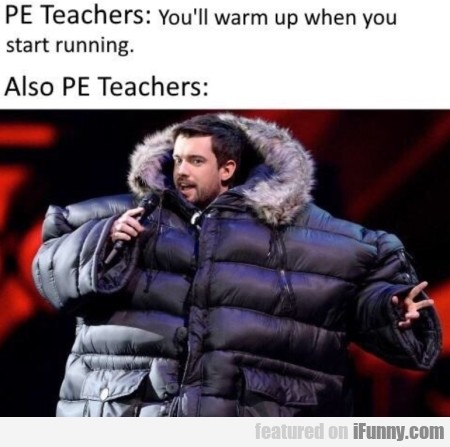 Pe Teachers - You'll Warm Up When You Start...