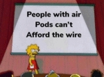 People With Air Pods Can't Afford The Wire...
