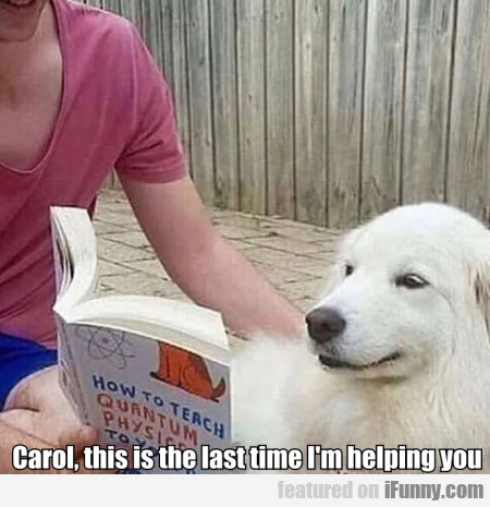 Carol, This Is The Last Time I'm Helping You