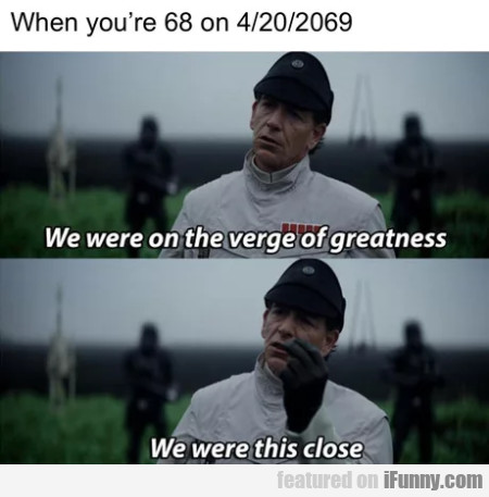 When You're 68 On 4/20/2069