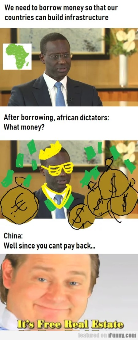 We need to borrow money so that our countries...