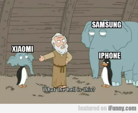 Xiaomi - Samsung - Iphone - What The Hell Is This?