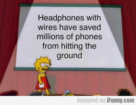Headphones With Wires Have Saved Millions Of...