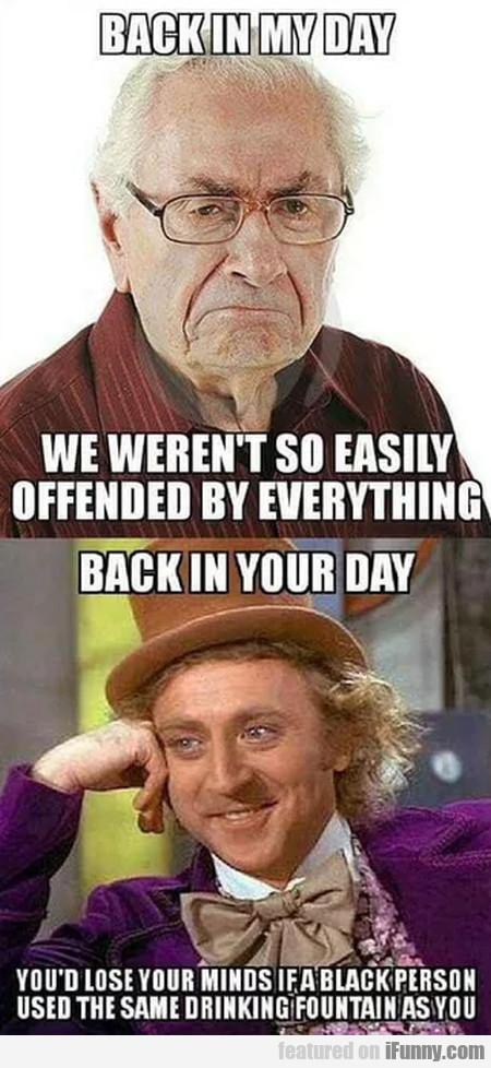 Back In My Day - We Weren't So Easily Offended...