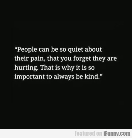 People Can Be So Quiet About Their Pain...
