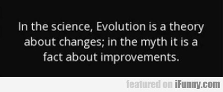 In The Science, Evolution Is A Theory...