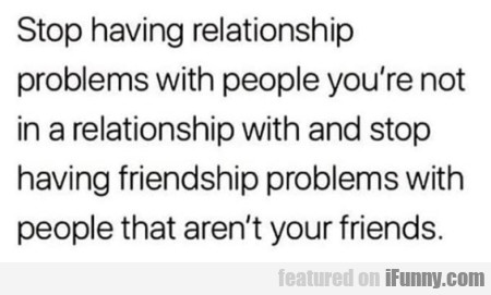 Stop Having Relationship Problems...