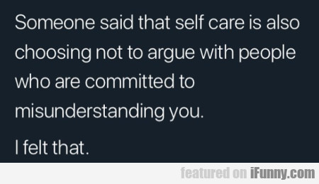 Someone Said That Self Care Is Also...