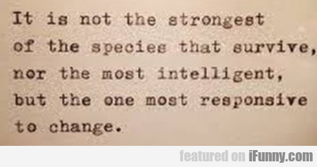 It Is Not The Strongest Of The Species...