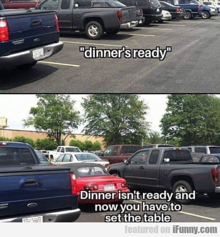 Dinner's Ready - Dinner Isn't Ready And Now