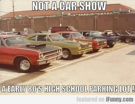 Not a car show - A early 80's high school parking